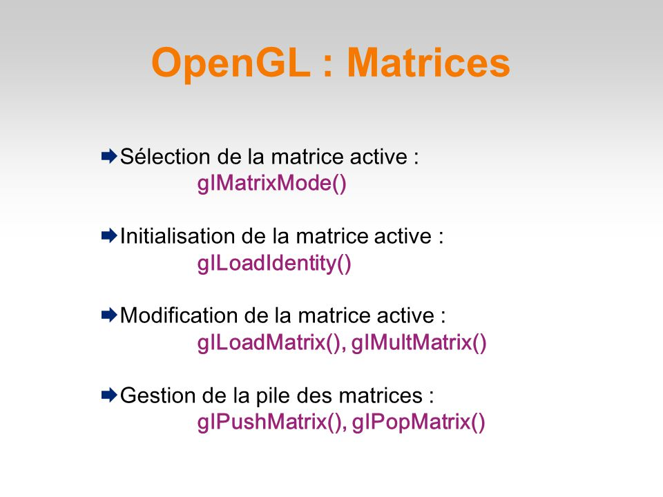  Sélection de la matrice active : glMatrixMode()  Initialisation de la matrice active : glLoadIdentity() ‏  Modification de la matrice active : glL