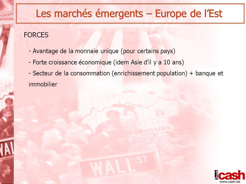 Les marchés émergents – Europe de l'Est FORCES - Avantage de la monnaie unique (pour certains pays) - Forte croissance économique (idem Asie d'il y a 10 ans) - Secteur de la consommation (enrichissement population) + banque et immobilier