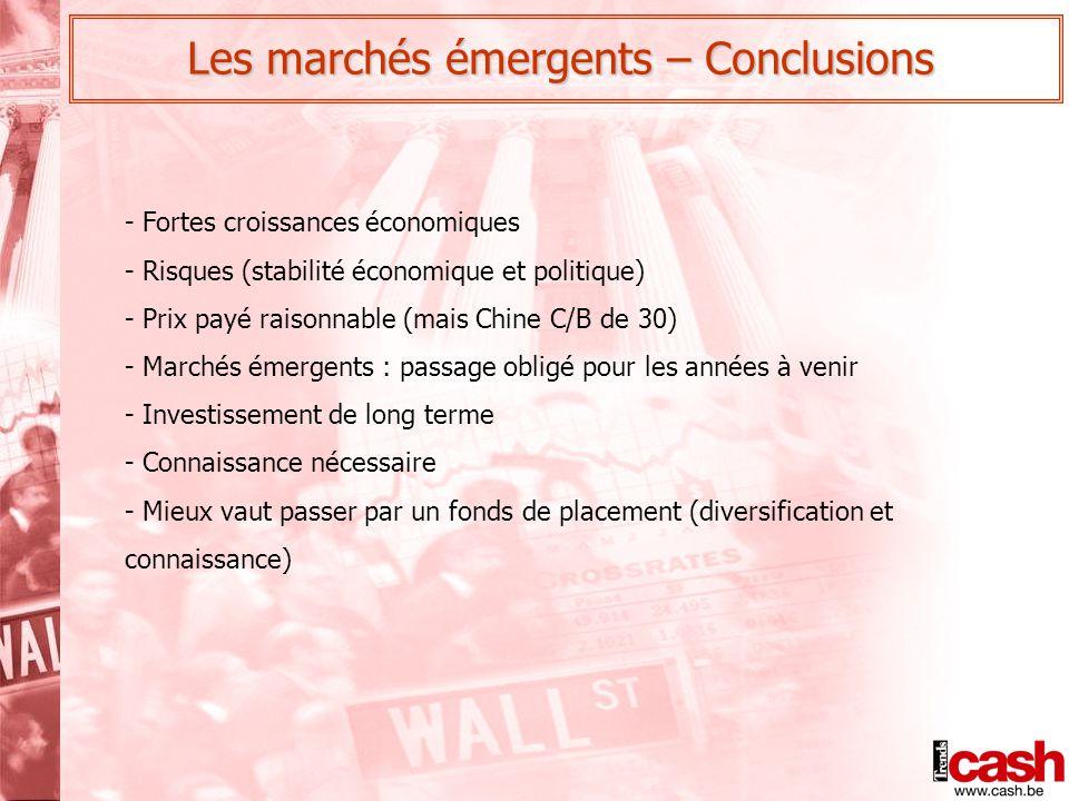 Les marchés émergents – Conclusions - Fortes croissances économiques - Risques (stabilité économique et politique) - Prix payé raisonnable (mais Chine