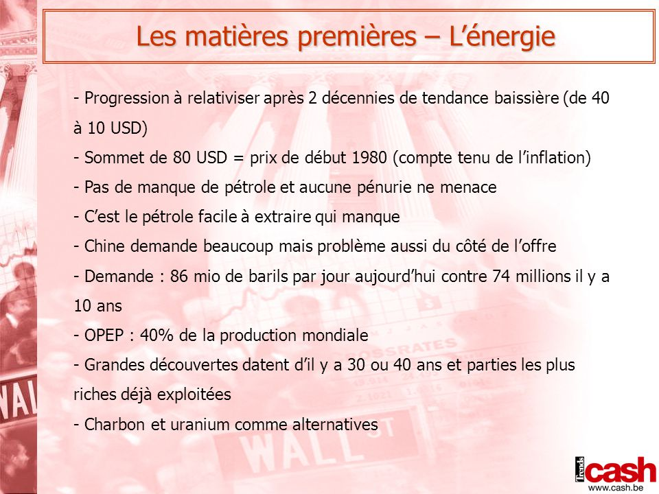 Les matières premières – L'énergie - Progression à relativiser après 2 décennies de tendance baissière (de 40 à 10 USD) - Sommet de 80 USD = prix de d
