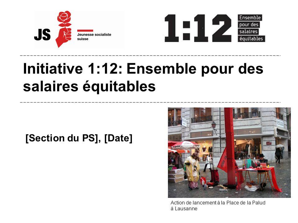Initiative 1:12: Ensemble pour des salaires équitables [Section du PS], [Date] Action de lancement à la Place de la Palud à Lausanne