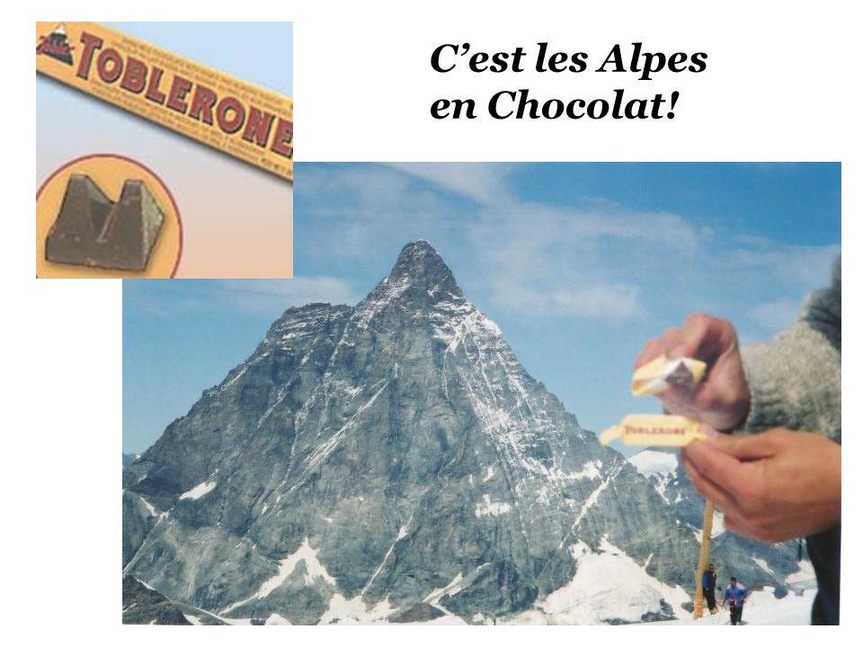 C'est les Alpes en Chocolat!