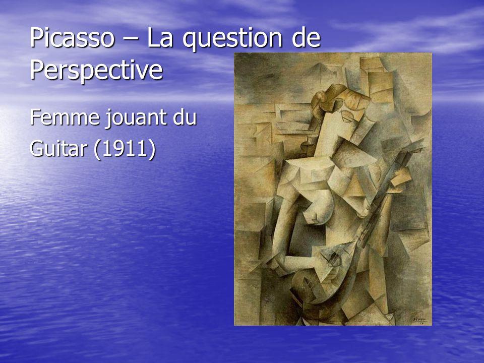 Picasso – La question de Perspective Femme jouant du Guitar (1911)