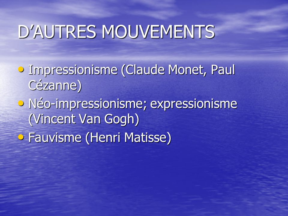 D'AUTRES MOUVEMENTS Impressionisme (Claude Monet, Paul Cézanne) Impressionisme (Claude Monet, Paul Cézanne) Néo-impressionisme; expressionisme (Vincen
