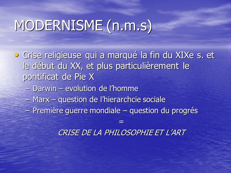 MODERNISME(n.m.s) Crise religieuse qui a marqué la fin du XIXe s. et le début du XX, et plus particulièrement le pontificat de Pie X Crise religieuse