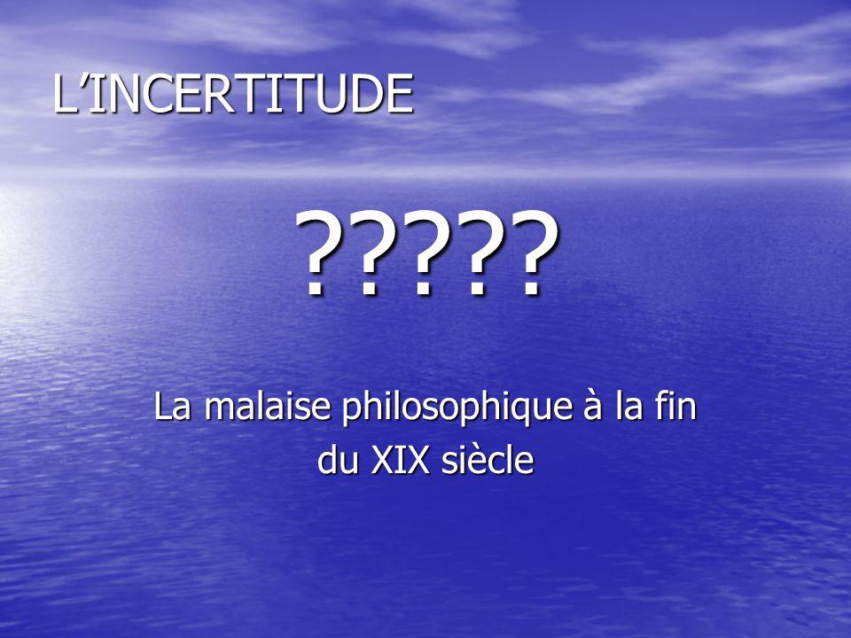 L'INCERTITUDE ????? La malaise philosophique à la fin du XIX siècle