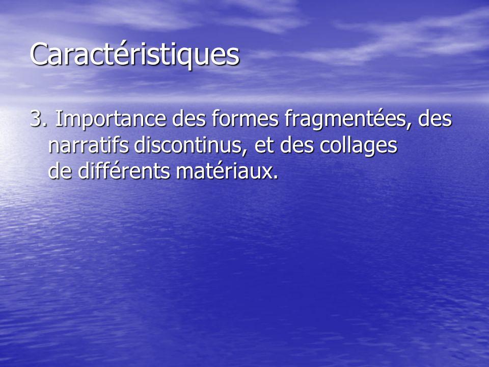 Caractéristiques 3. Importance des formes fragmentées, des narratifs discontinus, et des collages de différents matériaux.
