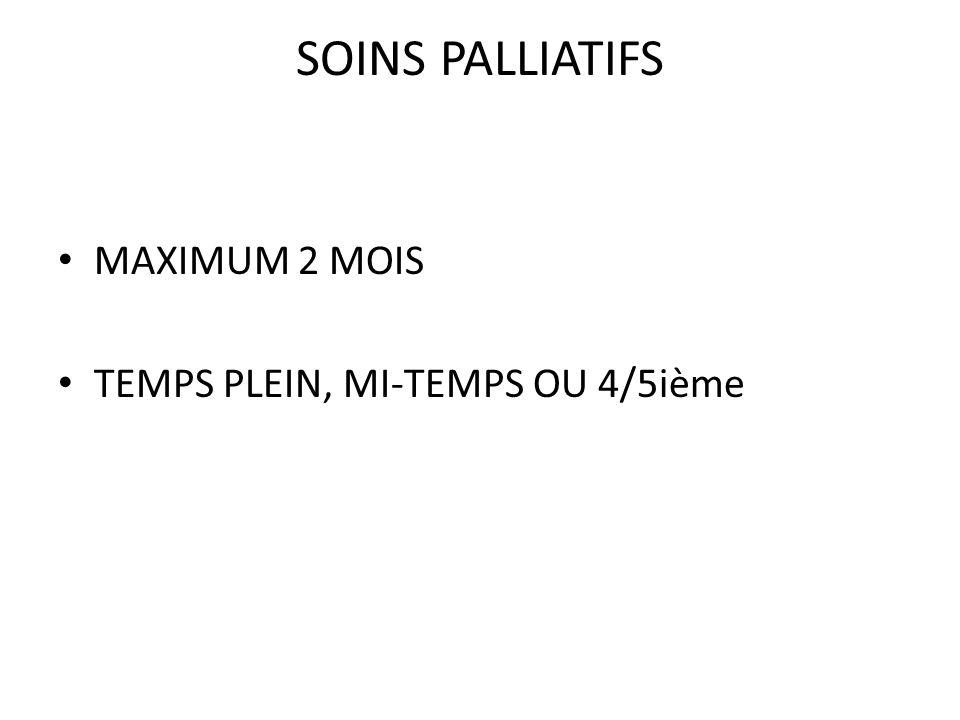 SOINS PALLIATIFS MAXIMUM 2 MOIS TEMPS PLEIN, MI-TEMPS OU 4/5ième