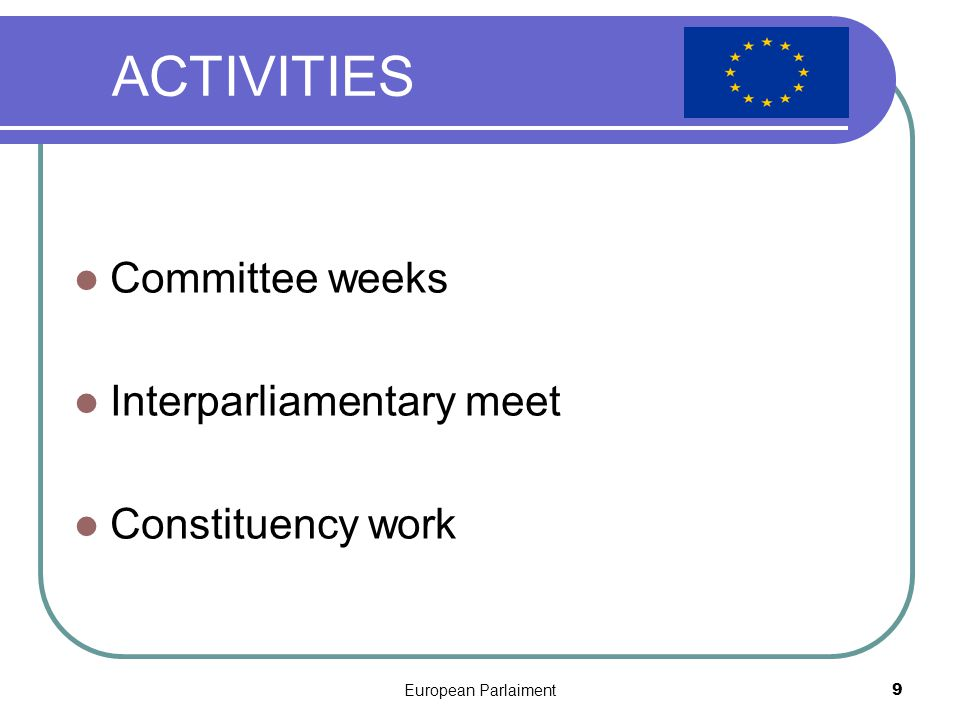 European Parlaiment9 ACTIVITIES Committee weeks Interparliamentary meet Constituency work