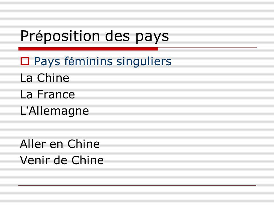 Pr é position des pays  Pays f é minins singuliers La Chine La France L ' Allemagne Aller en Chine Venir de Chine