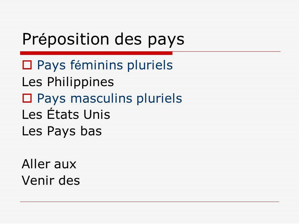 Pr é position des pays  Pays f é minins pluriels Les Philippines  Pays masculins pluriels Les É tats Unis Les Pays bas Aller aux Venir des