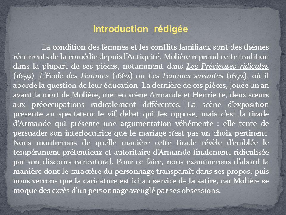 Introduction rédigée La condition des femmes et les conflits familiaux sont des thèmes récurrents de la comédie depuis l'Antiquité. Molière reprend ce