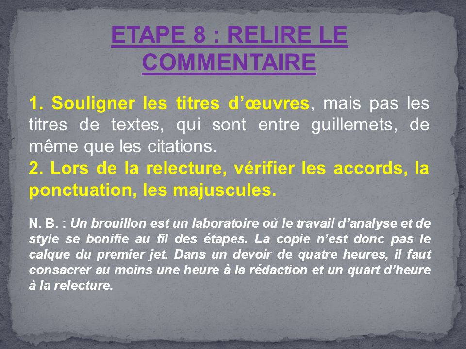ETAPE 8 : RELIRE LE COMMENTAIRE 1. Souligner les titres d'œuvres, mais pas les titres de textes, qui sont entre guillemets, de même que les citations.