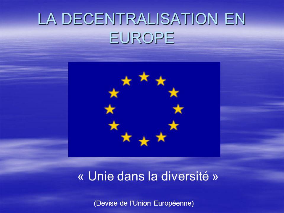 La décentralisation en Europe  -L'organisation territoriale de l'Europe a beaucoup changé dans son histoire  Aujourd'hui la décentralisation est devenue une norme dans l'Union Européenne  Mais une grande diversité subsiste dans son organisation territoriale