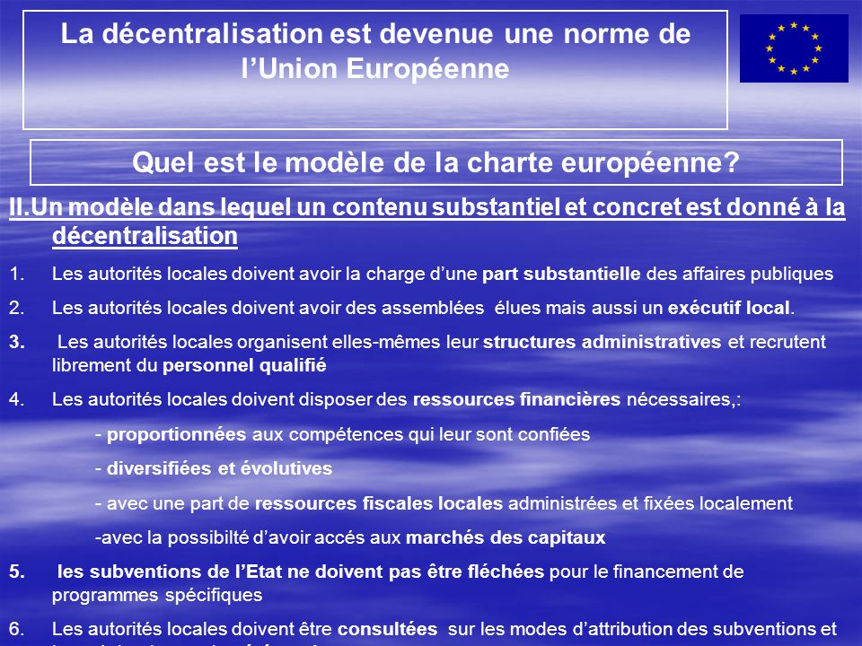 La décentralisation est devenue une norme de l'Union Européenne Quel est le modèle de la charte européenne? II.Un modèle dans lequel un contenu substa