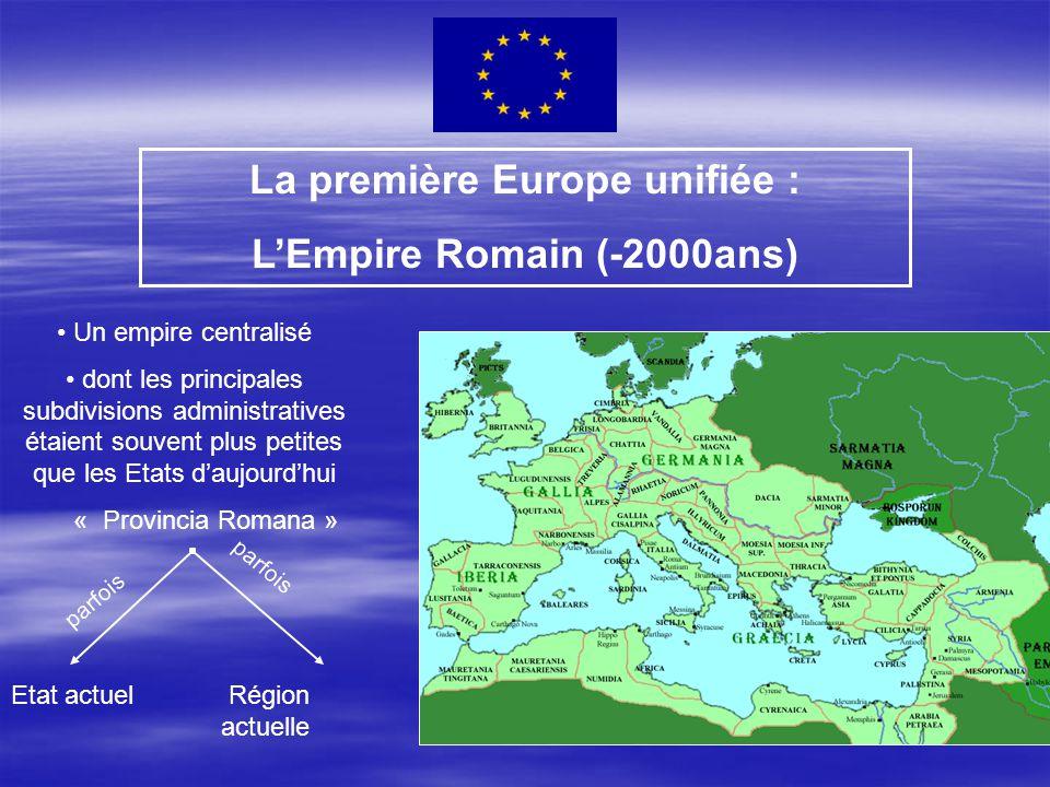 La première Europe unifiée : L'Empire Romain (-2000ans) Un empire centralisé dont les principales subdivisions administratives étaient souvent plus pe
