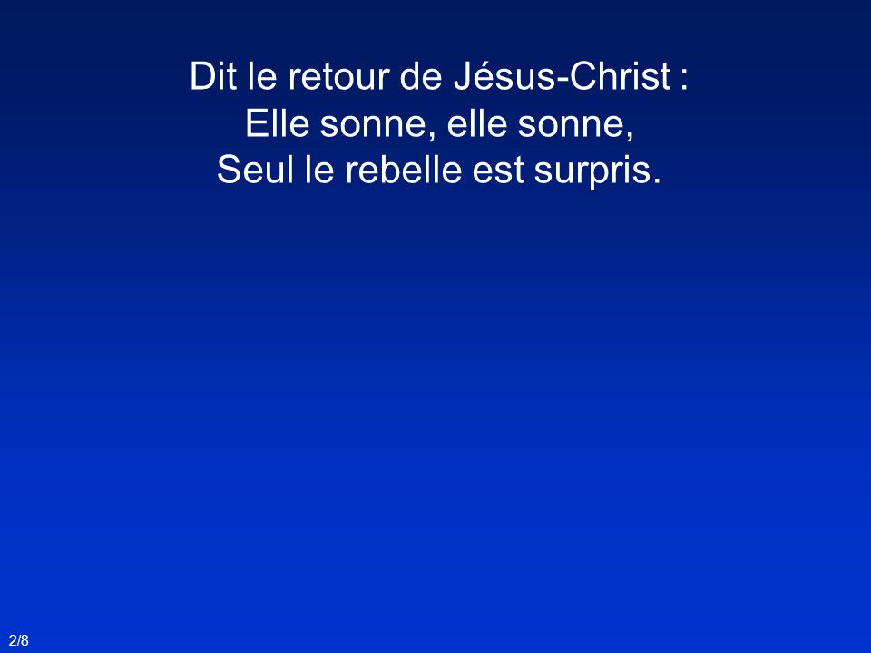 Dit le retour de Jésus-Christ : Elle sonne, elle sonne, Seul le rebelle est surpris. 2/8