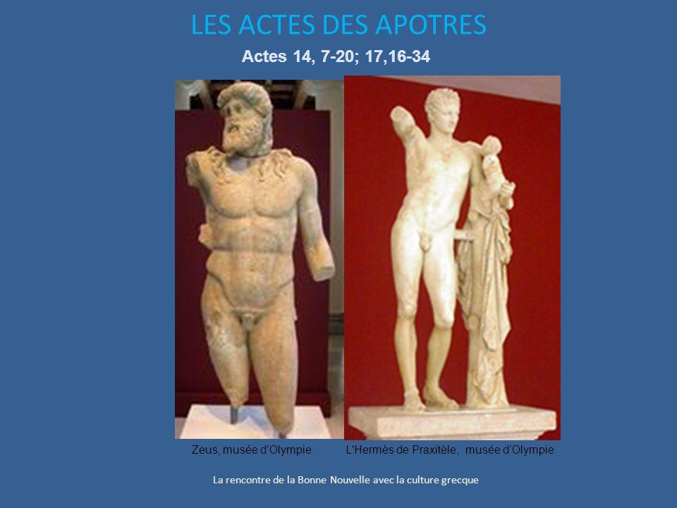 LES ACTES DES APOTRES Actes 14, 7-20; 17,16-34 La rencontre de la Bonne Nouvelle avec la culture grecque L Hermès de Praxitèle, musée d'OlympieZeus, musée d'Olympie
