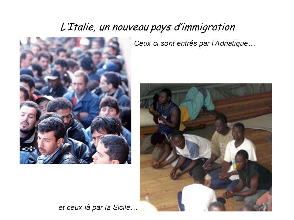 L'Italie, un nouveau pays d'immigration Ceux-ci sont entrés par l'Adriatique… et ceux-là par la Sicile…