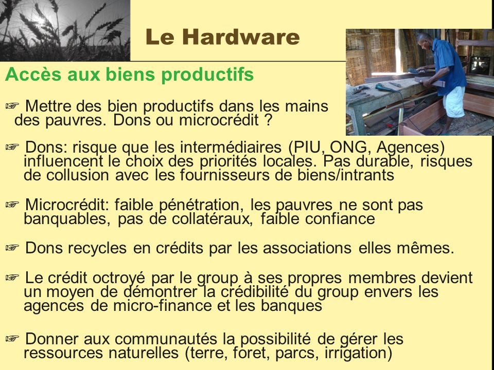 Le Hardware Accès aux biens productifs ☞ Mettre des bien productifs dans les mains des pauvres.