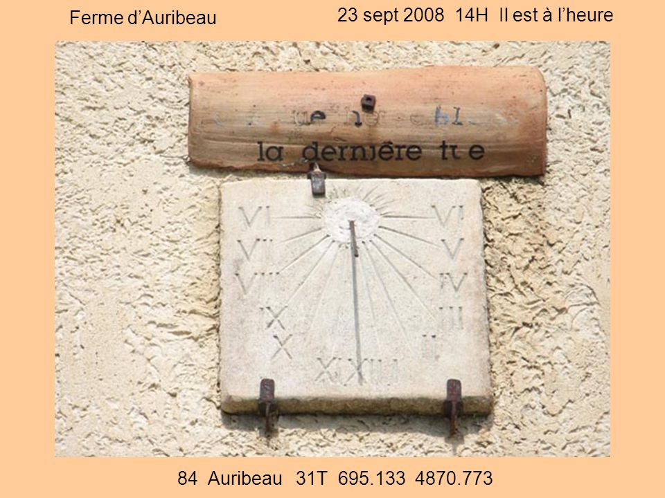 Ferme d'Auribeau 23 sept 2008 14H Il est à l'heure 84 Auribeau 31T 695.133 4870.773