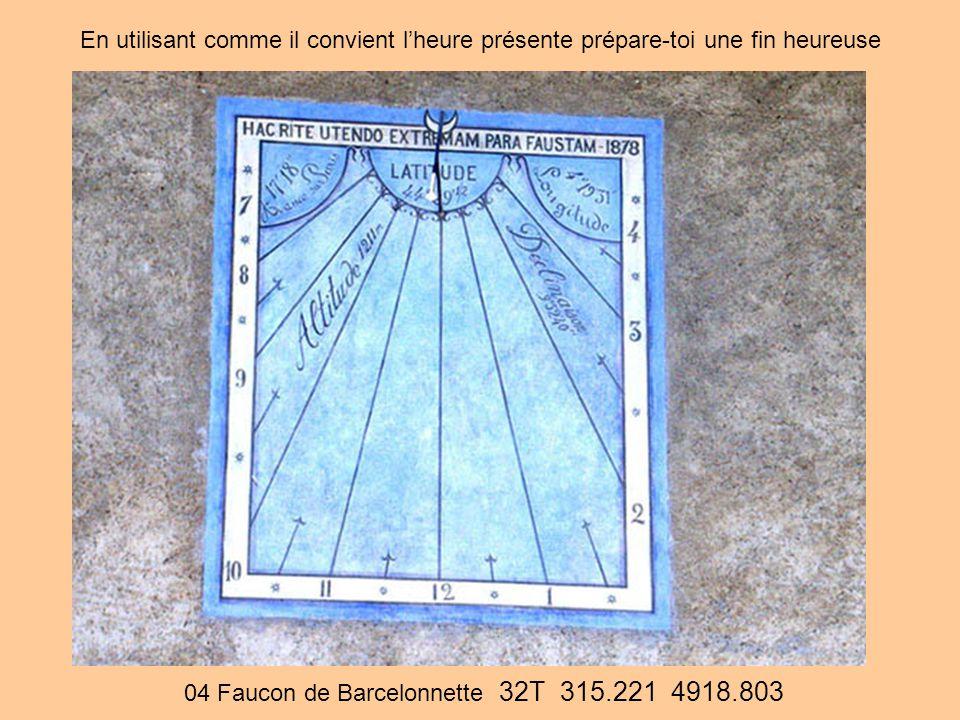 04 Faucon de Barcelonnette 32T 315.221 4918.803 En utilisant comme il convient l'heure présente prépare-toi une fin heureuse