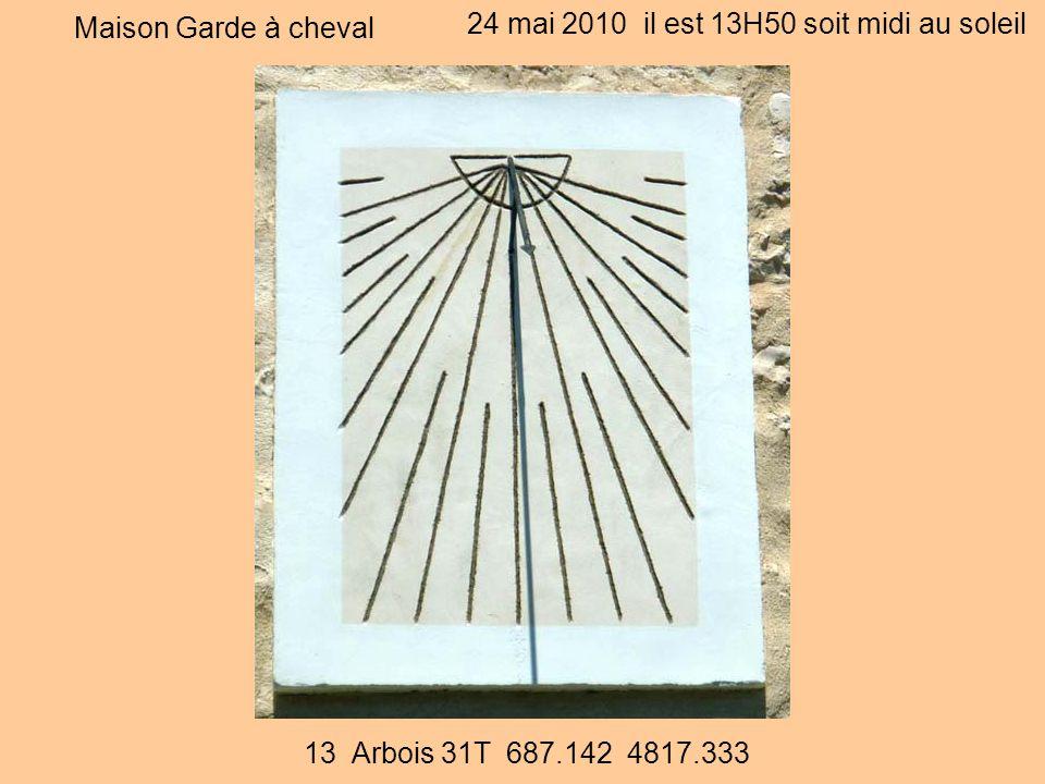 Maison Garde à cheval 24 mai 2010 il est 13H50 soit midi au soleil 13 Arbois 31T 687.142 4817.333