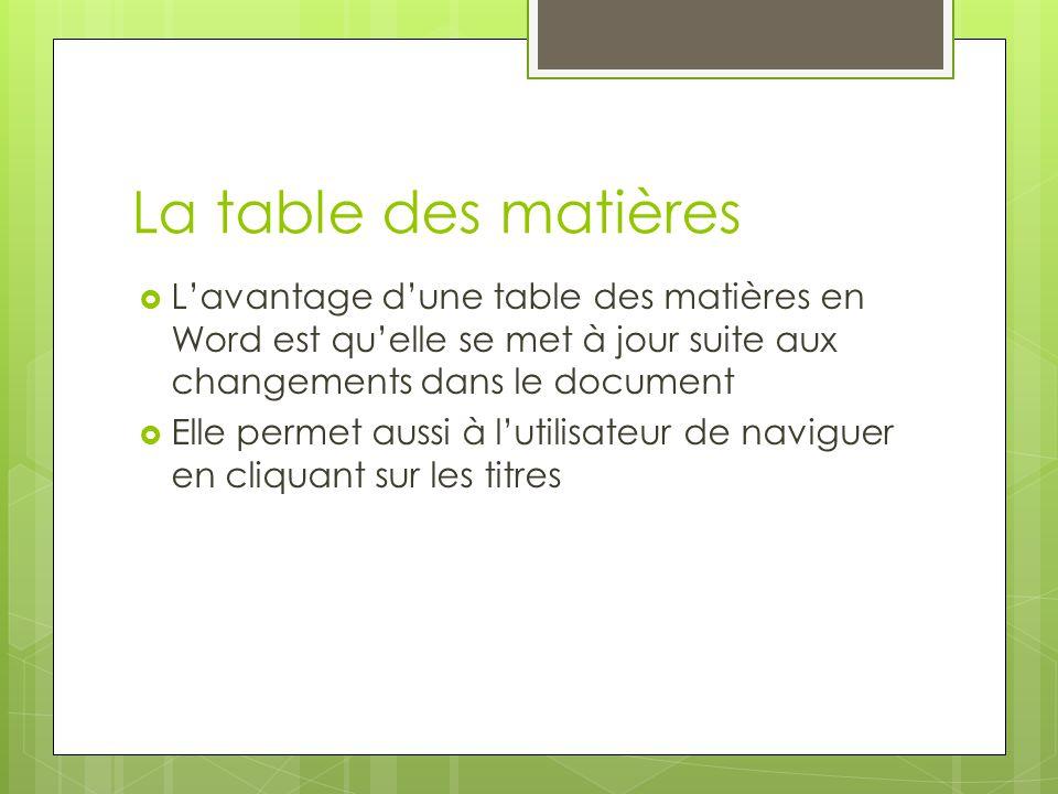 La table des matières  L'avantage d'une table des matières en Word est qu'elle se met à jour suite aux changements dans le document  Elle permet aus