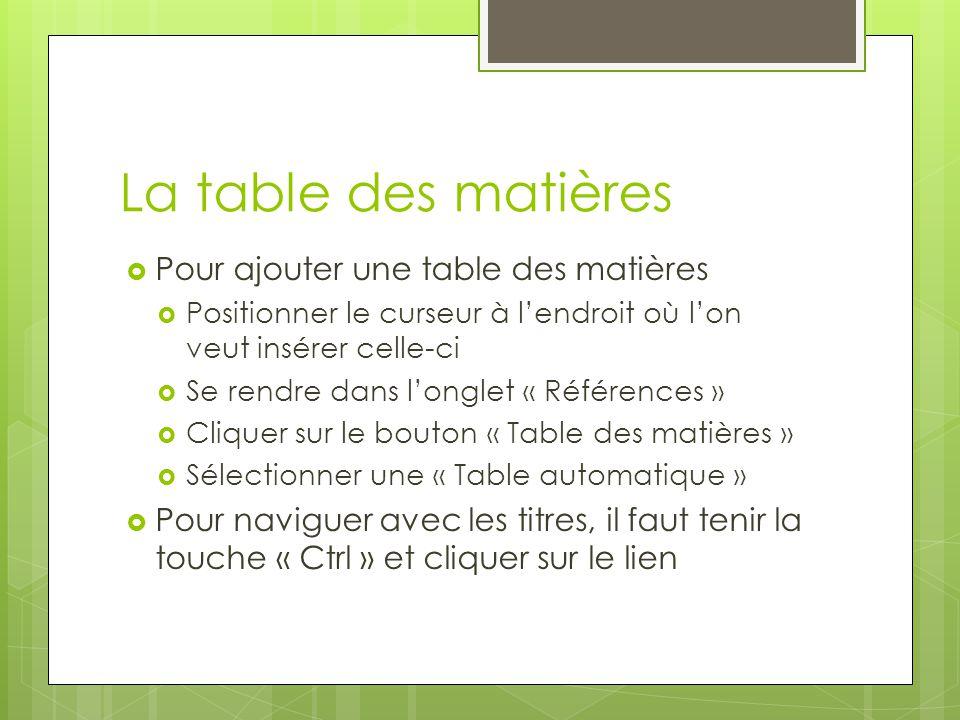 La table des matières  Pour ajouter une table des matières  Positionner le curseur à l'endroit où l'on veut insérer celle-ci  Se rendre dans l'ongl