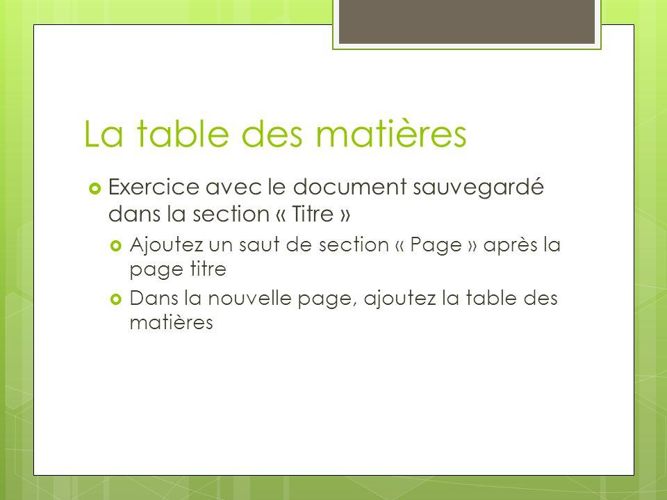 La table des matières  Exercice avec le document sauvegardé dans la section « Titre »  Ajoutez un saut de section « Page » après la page titre  Dan