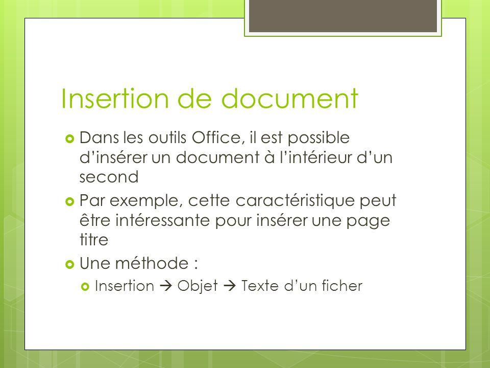 Insertion de document  Dans les outils Office, il est possible d'insérer un document à l'intérieur d'un second  Par exemple, cette caractéristique p