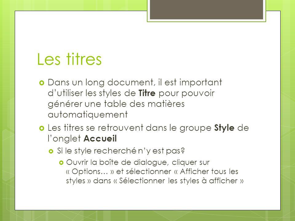 Les titres  Dans un long document, il est important d'utiliser les styles de Titre pour pouvoir générer une table des matières automatiquement  Les