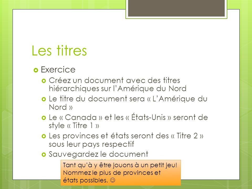 Les titres  Exercice  Créez un document avec des titres hiérarchiques sur l'Amérique du Nord  Le titre du document sera « L'Amérique du Nord »  Le