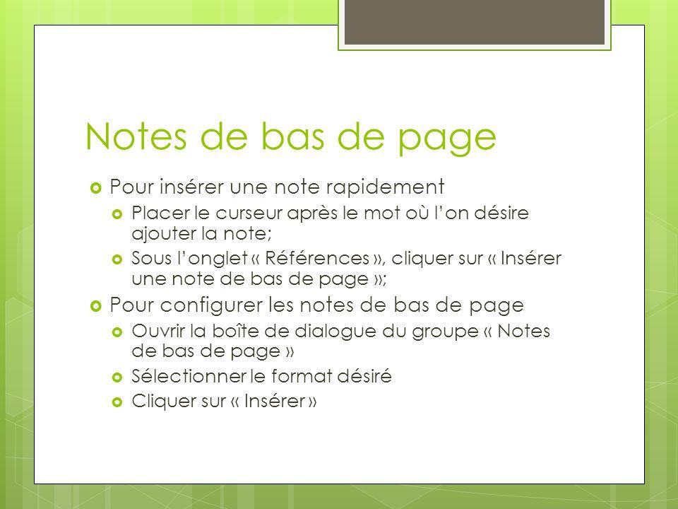Notes de bas de page  Pour insérer une note rapidement  Placer le curseur après le mot où l'on désire ajouter la note;  Sous l'onglet « Références