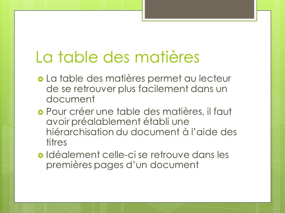 La table des matières  La table des matières permet au lecteur de se retrouver plus facilement dans un document  Pour créer une table des matières,