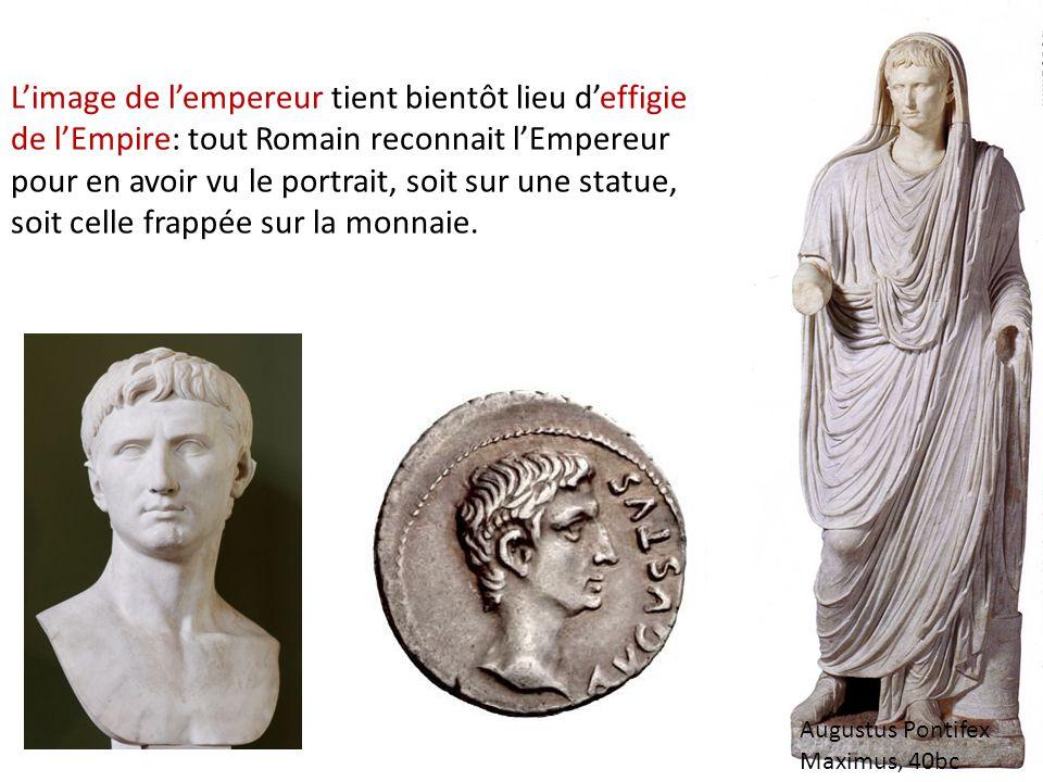 L'image de l'empereur tient bientôt lieu d'effigie de l'Empire: tout Romain reconnait l'Empereur pour en avoir vu le portrait, soit sur une statue, so
