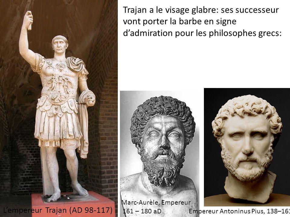 Trajan a le visage glabre: ses successeur vont porter la barbe en signe d'admiration pour les philosophes grecs: L'empereur Trajan (AD 98-117) Marc-Au