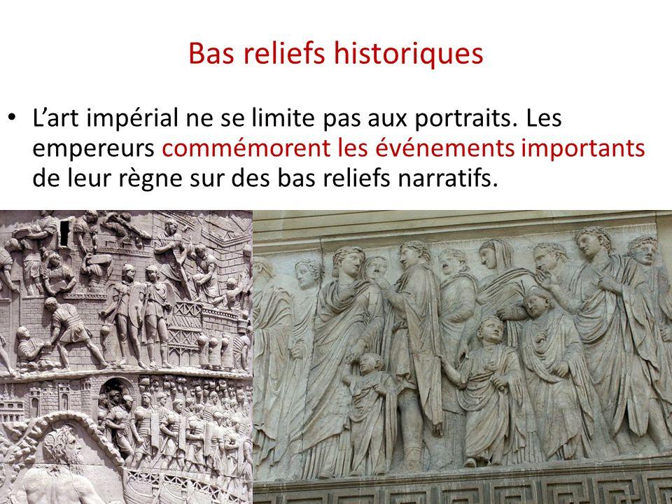 Bas reliefs historiques L'art impérial ne se limite pas aux portraits. Les empereurs commémorent les événements importants de leur règne sur des bas r