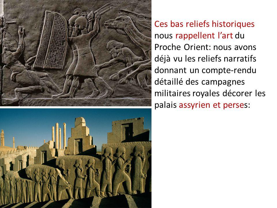 Ces bas reliefs historiques nous rappellent l'art du Proche Orient: nous avons déjà vu les reliefs narratifs donnant un compte-rendu détaillé des camp