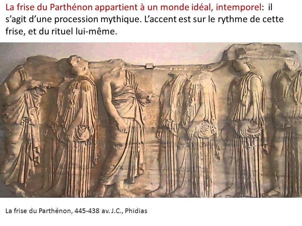 La frise du Parthénon appartient à un monde idéal, intemporel: il s'agit d'une procession mythique. L'accent est sur le rythme de cette frise, et du r