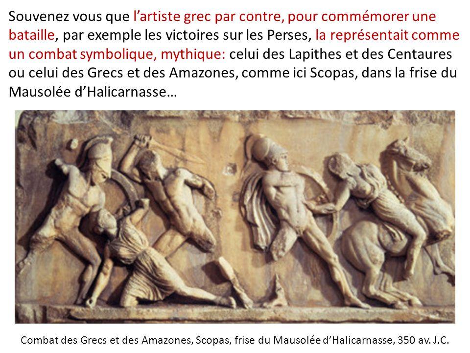 Souvenez vous que l'artiste grec par contre, pour commémorer une bataille, par exemple les victoires sur les Perses, la représentait comme un combat s