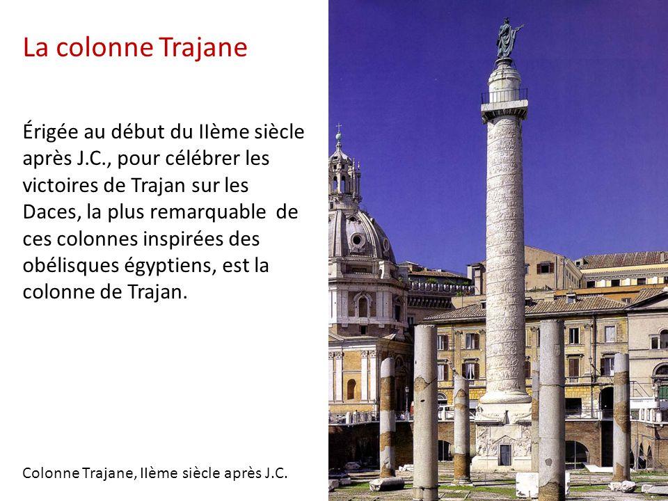 La colonne Trajane Érigée au début du IIème siècle après J.C., pour célébrer les victoires de Trajan sur les Daces, la plus remarquable de ces colonne