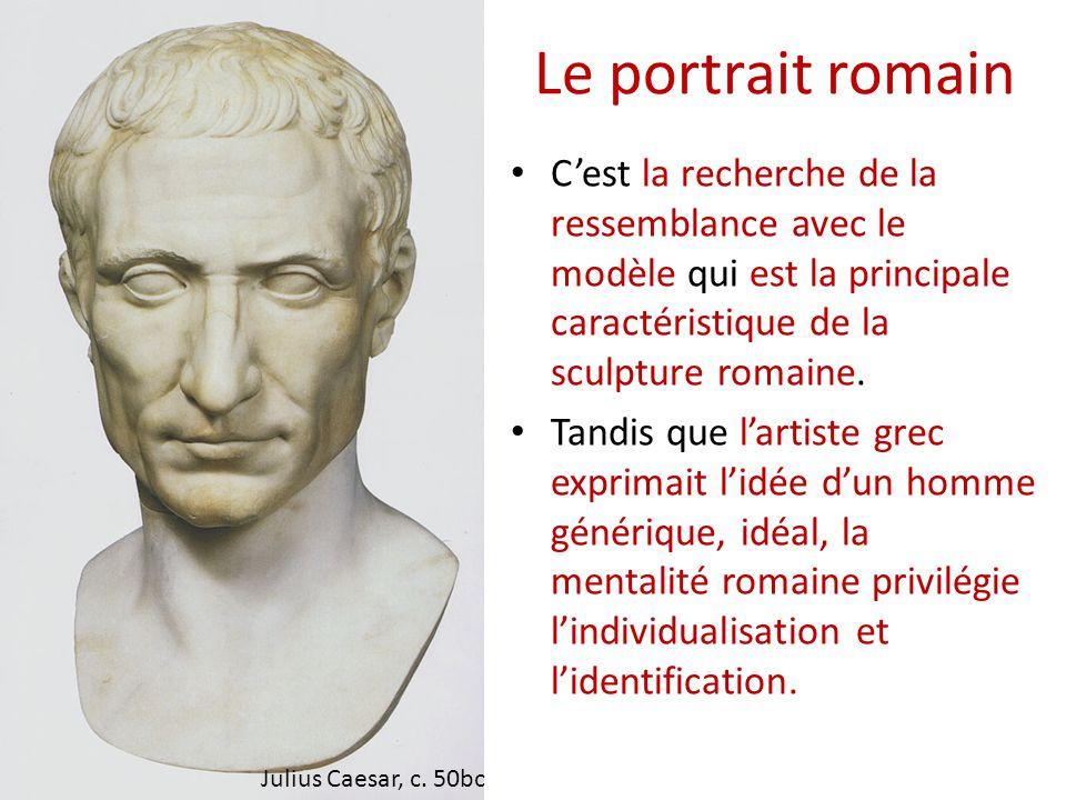Le portrait romain C'est la recherche de la ressemblance avec le modèle qui est la principale caractéristique de la sculpture romaine. Tandis que l'ar