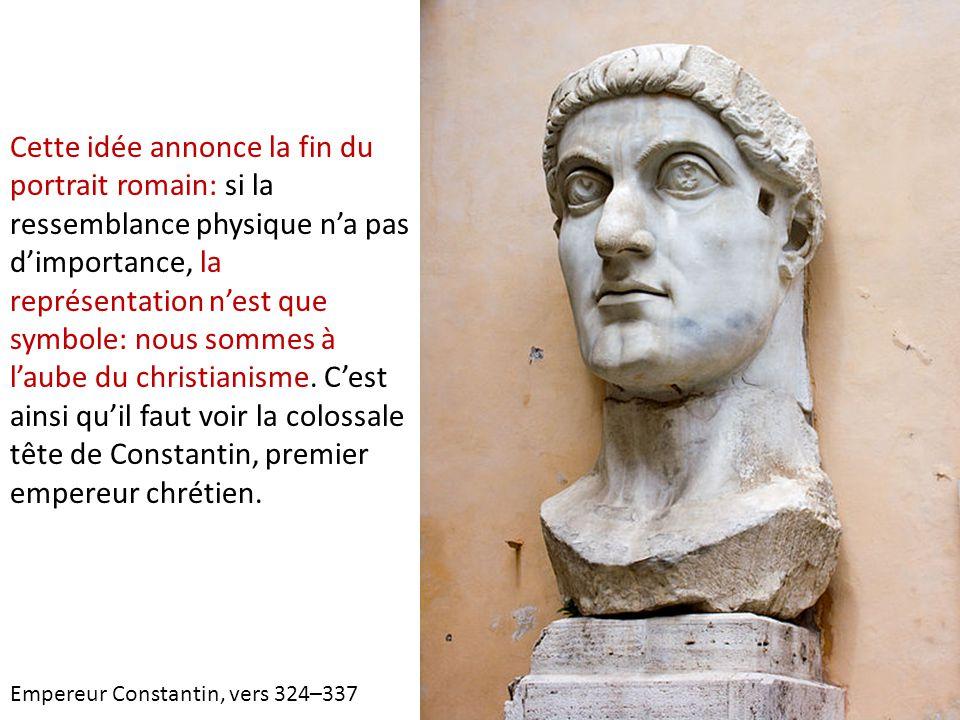 Cette idée annonce la fin du portrait romain: si la ressemblance physique n'a pas d'importance, la représentation n'est que symbole: nous sommes à l'a