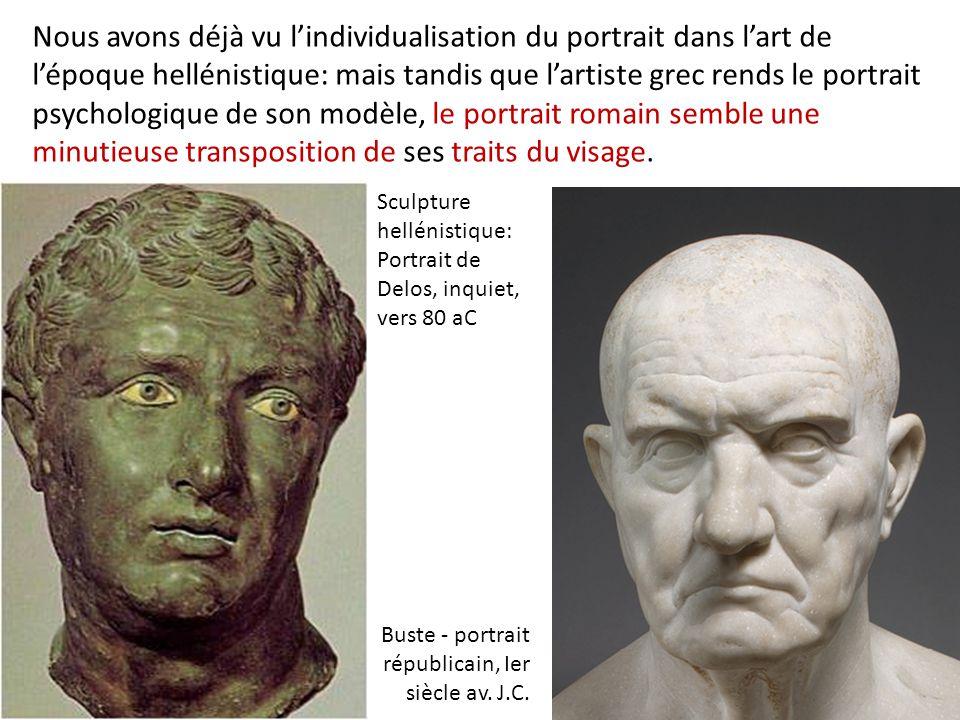 Nous avons déjà vu l'individualisation du portrait dans l'art de l'époque hellénistique: mais tandis que l'artiste grec rends le portrait psychologiqu