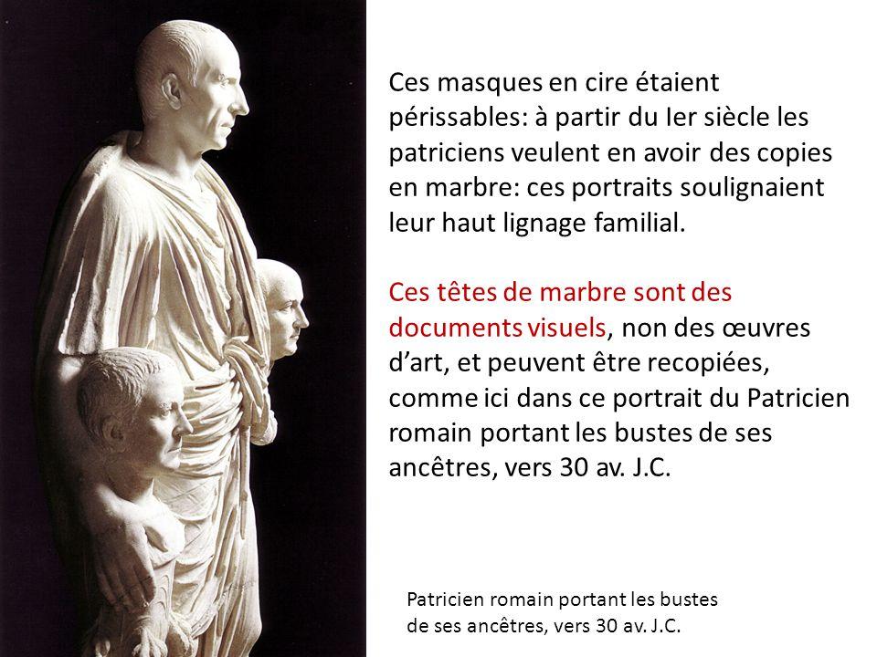 Ces masques en cire étaient périssables: à partir du Ier siècle les patriciens veulent en avoir des copies en marbre: ces portraits soulignaient leur