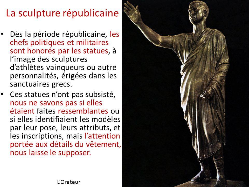 La sculpture républicaine Dès la période républicaine, les chefs politiques et militaires sont honorés par les statues, à l'image des sculptures d'ath