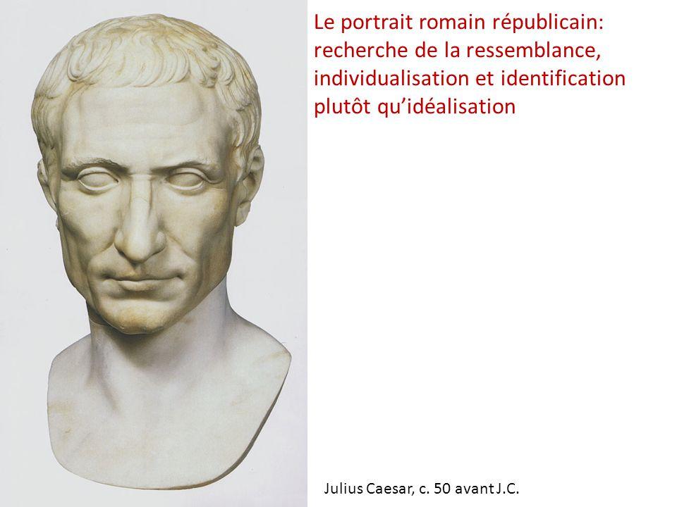 Le portrait romain républicain: recherche de la ressemblance, individualisation et identification plutôt qu'idéalisation Julius Caesar, c. 50 avant J.