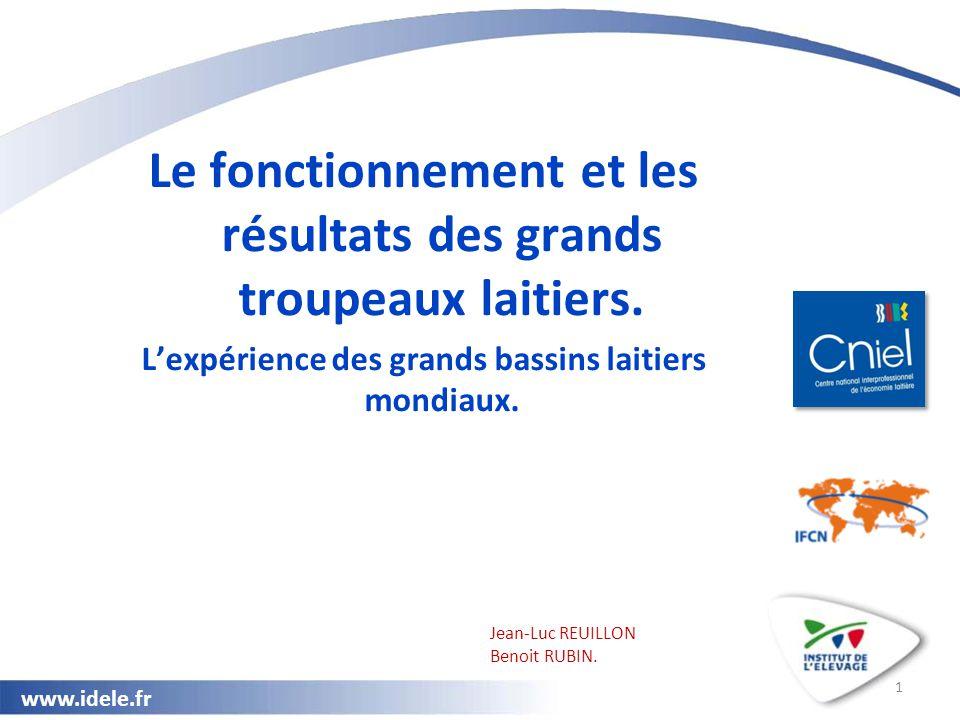 www.idele.fr 1 Le fonctionnement et les résultats des grands troupeaux laitiers. L'expérience des grands bassins laitiers mondiaux. Jean-Luc REUILLON
