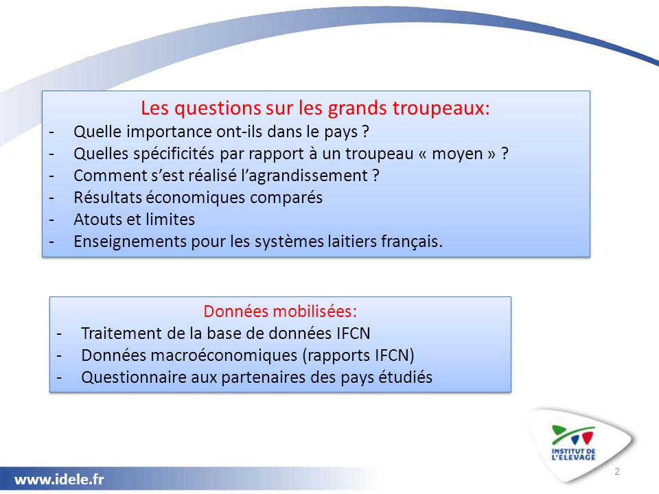 www.idele.fr 2 Les questions sur les grands troupeaux: -Quelle importance ont-ils dans le pays ? -Quelles spécificités par rapport à un troupeau « moy